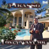 I Only Want You (feat. Freak Nasty) by Pikasso