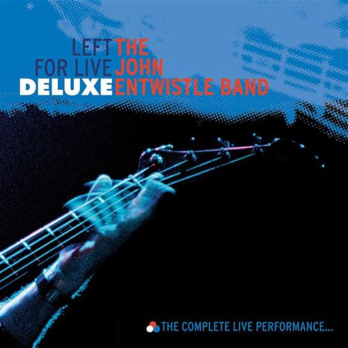 Left For Live (Deluxe) by John Entwistle