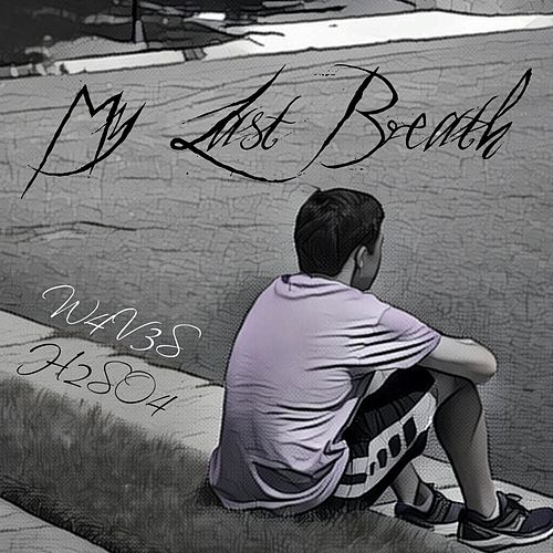 My Last Breath by H2SO4