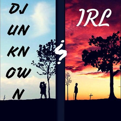 Irl by DJ Unknown