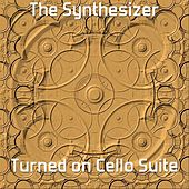 Turned On Cello Suite by The Synthesizer