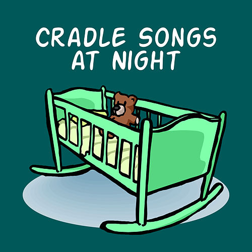 Cradle Songs at Night – Sleeping Baby, Restful Sleep, Bedtime, Relaxing Music, Naptime de Lullaby Land