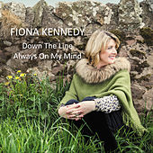 Down the Line / Always On My Mind by Fiona Kennedy