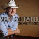 Change My Mind by Matt Caldwell