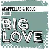 Big Love Acappellas & Tools 4 - EP by Various Artists