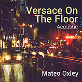 Versace On The Floor (Acoustic) by Mateo Oxley