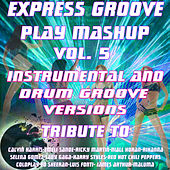 Play Mashup compilation Vol. 5 (Special Instrumental And Drum Groove Versions Tribute To Lady Gaga-Coldplay-Luis Fonsi-Ed Sheeran etc..) de Express Groove