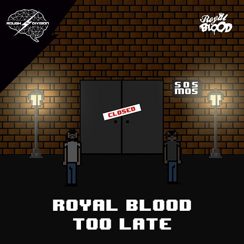 Too Late by Royal Blood