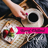 Sweet Chillout Cafe – Chillout Lounge, Cafe Music, Summer Vibes, Chill Out 2017 by Luxury Lounge Cafe Allstars