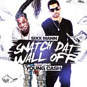 Snatch Dat Wall Off (feat. Young Cash) by Sixx Mann