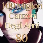 100 Migliori Canzoni Degli Anni 80 by Various Artists