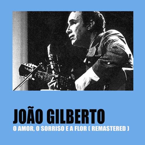 O Amor, O Sorriso E A Flor (Remastered) by João Gilberto