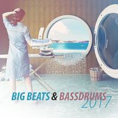 Big Beats & Bassdrums 2017 by Various Artists