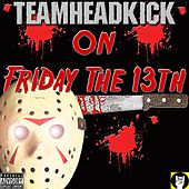 On Friday the 13th by Teamheadkick