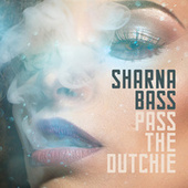 Pass The Dutchie by Sharna Bass