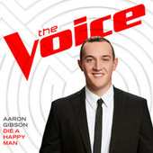 Die A Happy Man (The Voice Performance) by Aaron Gibson