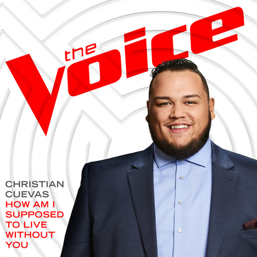 How Am I Supposed To Live Without You (The Voice Performance) by Christian Cuevas