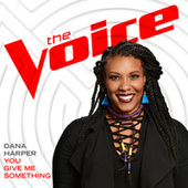 You Give Me Something (The Voice Performance) by Dana Harper