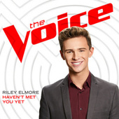 Haven't Met You Yet (The Voice Performance) by Riley Elmore