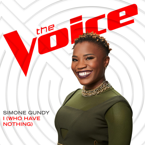 I (Who Have Nothing) (The Voice Performance) by Simone Gundy