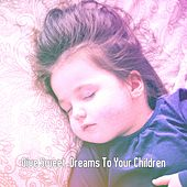 Give Sweet Dreams To Your Children by Bedtime Baby