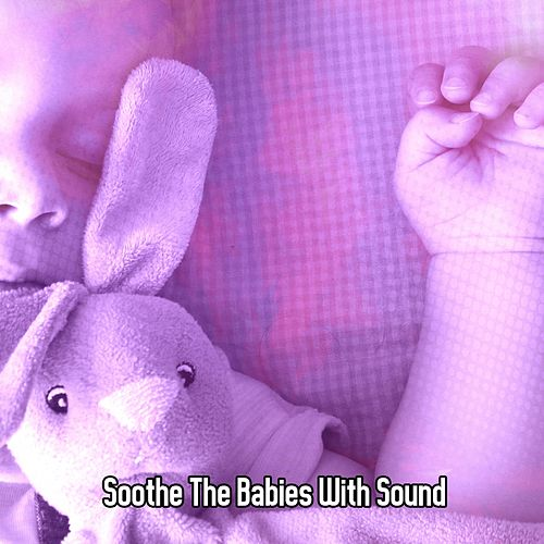 Soothe The Babies With Sound by Rockabye Lullaby