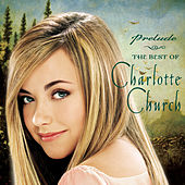 Play & Download Prelude...The Best Of Charlotte Church by Charlotte Church | Napster