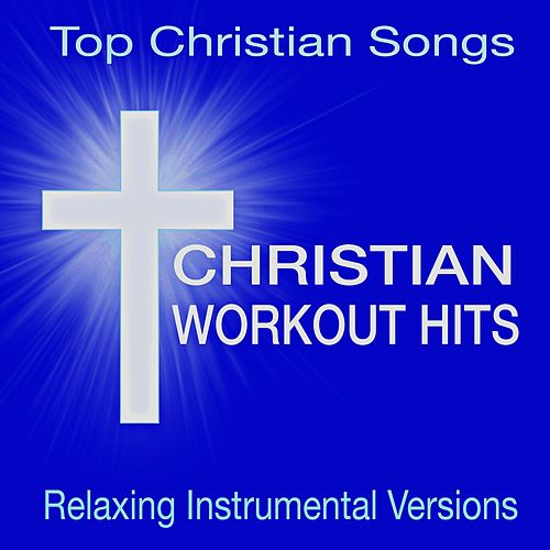 Christian Workout Hits -Top Christian Songs (Relaxing Instrumental Versions) by Christian Workout Hits Group