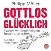 Gottlos glücklich - Warum wir ohne Religion besser dran wären von Philipp Möller