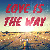 Love Is the Way by ZerO One