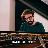 Don't Wanna Know by Costantino Carrara
