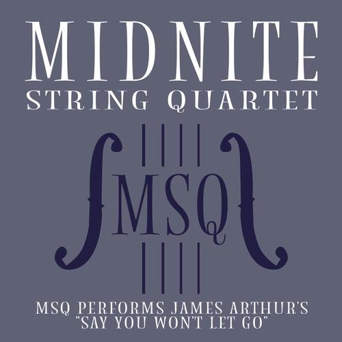 MSQ Performs James Arthur's Say You Won't Let Go by Midnite String Quartet