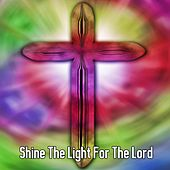 Shine The Light For The Lord by Praise and Worship