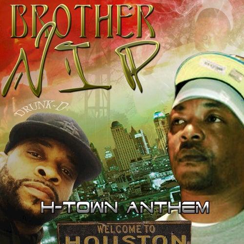 H-Town Anthem (Brother N.I.P) by Ganxsta Nip