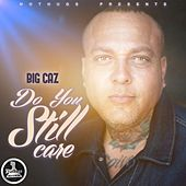 Do You Still Care by Big Caz