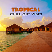 Tropical Chill Out Vibes – Summer Hits, Chill Out 2017, Party Hits, Dance Music, Ibiza Party, Holidays Beats by Ibiza Chill Out