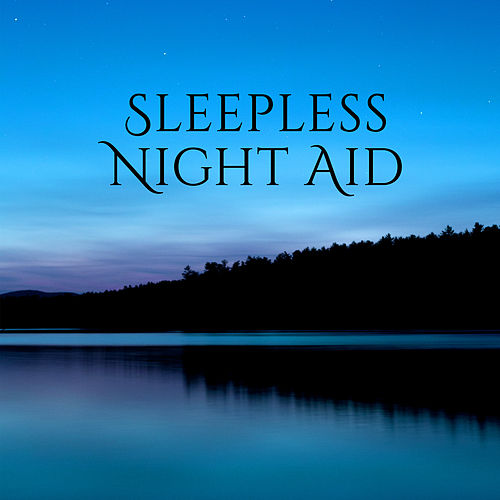 Sleepless Night Aid – Music for Deep Sleep, Cure Insomnia, Pure Relaxation, Bedtime Meditation by Nature Sounds for Sleep and Relaxation