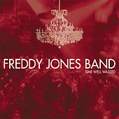 Play & Download Time Well Wasted by Freddy Jones Band | Napster