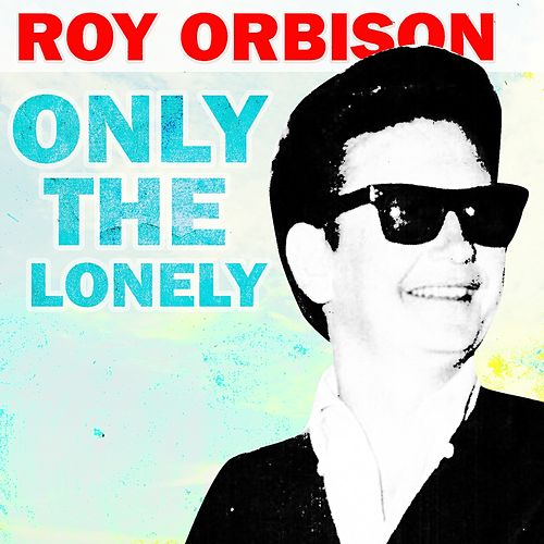 Only The Lonely de Roy Orbison