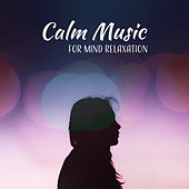 Calm Music for Mind Relaxation – Easy Listening, New Age Melodies, Stress Relief, Soft Music by Relaxation and Dreams Spa