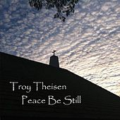 Peace Be Still von Troy Theisen