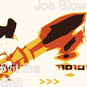 Wit tha Shit by Joe Blow