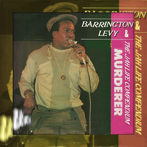 Murderer Barrington Levy & the Jah Life Compendium by Various Artists