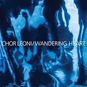 Wandering Heart by Chor Leoni Men's Choir