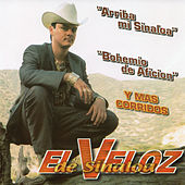 Arriba mi Sinaloa, Bohemio de Aficion, y Mas Corridos by El Veloz De Sinaloa
