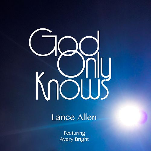 God Only Knows (feat. Avery Bright) by Lance Allen