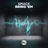Bring 'Em by Smack