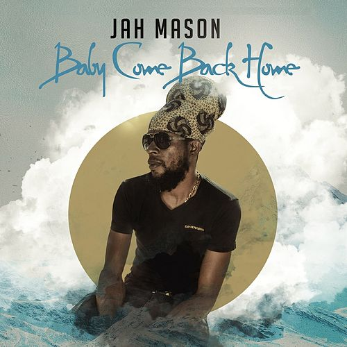 Baby Come Back Home by Jah Mason