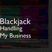 Handling My Business by Blackjack