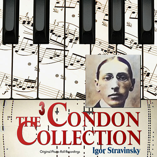 The Condon Collection, Vol. 3 (Original Piano Roll Recordings) by Igor Stravinsky
